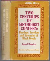 Two Centuries of Methodist Concern: Bondage, Freedom and Education of Black People by  James P BRAWLEY - First Edition - 1974 - from Between the Covers- Rare Books, Inc. ABAA and Biblio.com