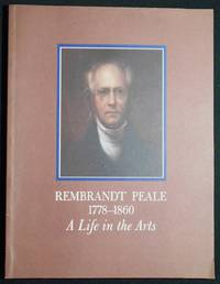 Rembrandt Peale 1778-1860: A Life in the Arts; An Exhibition at The Historical Society of Pennsylvania February 22, 1985 to June 28, 1985; Organized by Carol Eaton Hevner; With a biographical Essay by Lillian B. Miller
