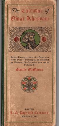 The Calendar of Omar Khayyam being excerpts from the Quatrains of the Poet of Naishapur, as translated by Edward Fitzgerald - Now set to Pictures by Blanche McManus