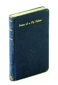 Notes of a fly fisher: an attempt at a grammar of the art for beginners: With hints on health