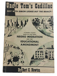 Uncle Tom's Cadillac Not with Simon Legree but the NAACP!: A Southern Layman speaks his mind about Negro Migration and the Educational Amendment