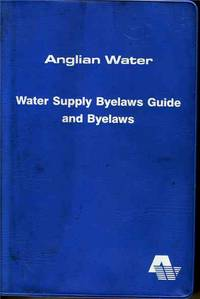 Anglian Water Water Supply Byelaws Guide and Byelaws