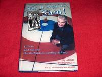 Say It Again, Sam! : Life in and Beyond the Richardson Curling Dynasty