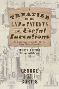 A Treatise on the Law of Patents for Useful Inventions, as Enacted..