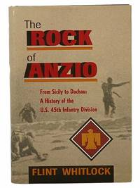 The Rock of Anzio: From Sicily to Dachau   A History of the US. 45th Infantry Division U. S.