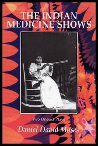THE INDIAN MEDICINE SHOWS - Two One-act Plays: The Moon and Dead Indians; Angel of the Medicine Show