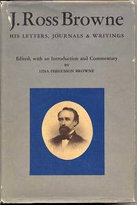 J. Ross Browne. His Letters, Journals, and Writings. by  Lina Fergusson Browne - First Edition is stated on the copyright page - 1969 - from Quinn & Davis Booksellers (SKU: 312538)