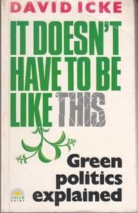 It Doesn\'t Have to be Like This: Green Politics Explained
