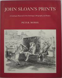 John Sloan's Prints: A Catalogue Raisonné of the Etchings, Lithographs, and Posters