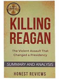Summary and Analysis: Killing Reagan - The Violent Assault That Changed a Presidency
