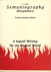 SEMANTOGRAPHY (Blissymbolics) A LOGICAL WRITING FOR AN ILLOGICAL WORLD Second Enlarged Edition