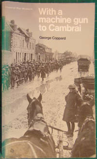 With a Machine Gun to Cambrai: The Tale of a YoungTommy in Kitchener's Army 1914-1918
