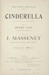 Cinderella A Fairy Tale in 4 Acts and 6 Tableaux Poem by Henri Cain (After the tale of Perrault)... English translation by Henry Grafton Chapman Vocal score, Net : 20 Francs... Theâtre National de l'Opéra-comique. [Piano-vocal score]