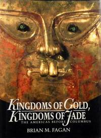 Kingdoms of Gold, Kingdoms of Jade : The Americas Before Columbus