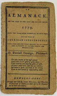 AN ALMANACK, FOR THE YEAR OF OUR LORD AND SAVIOUR CHRIST, 1779. BEING THE THIRD AFTER BISEXTILE, OR LEAP YEAR, AND THE THIRD OF AMERICAN INDEPENDENCE. CONTAINING (BESIDES WHAT BELONGS TO AN ALMANACK) A VARIETY OF MATTER, USEFUL AND ENTERTAINING. BY DANIEL GEORGE, PHILOMATH