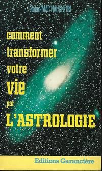 Comment transformer votre vie par l'astrologie, traduit de l'américain et...