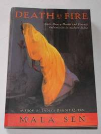 Death by Fire: Sati,Dowry Death and Female Infanticide in Modern India by Mala Sen - Paperback - 2001 - from H4o Books (SKU: 002087)
