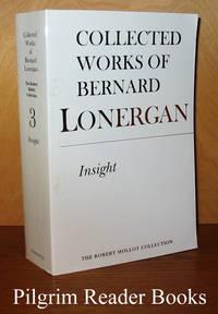 Collected Works of Bernard Lonergan, Volume 3. Insight: A Study of  Human Understanding.