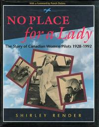 NO PLACE FOR A LADY: THE STORY OF CANADIAN WOMEN PILOTS, 1928-1992.
