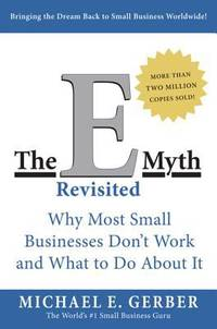 The E-Myth Revisited: Why Most Small Businesses Don't Work and What to Do About It by Gerber, Michael E - 2004