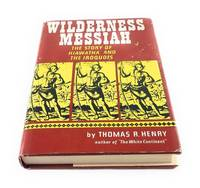 Wilderness Messiah the Story of Hiawatha And The Iroquois
