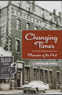 Changing Times: Memories of the Past: The Forties Through Seventies