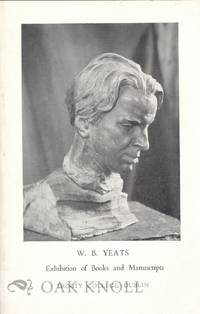 W.B. YEATS, MANUSCRIPTS AND PRINTED BOOKS EXHIBITED IN THE LIBRARY OF TRINITY COLLEGE, DUBLIN. 1956