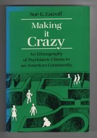 image of Making it Crazy An Ethnography of Psychiatric Clients in an American  Community
