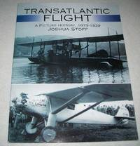 Transatlantic Flight: A Picture History, 1873-1939