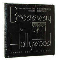 Broadway to Hollywood: The Enthralling Story Behind the Great Hollywood Films of the Great Broadway Musicals