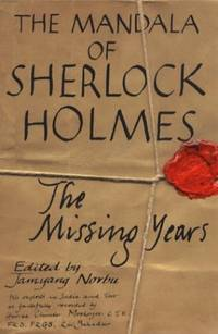 The Mandala of Sherlock Holmes: The Missing Years - His Exploits in India and Tibet as Faithfully...