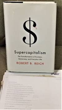 Supercapitalism, The Transformation of Business, Democracy, and Everyday Life