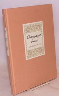 Champagne roses by  Samuel Leftwich - First Edition - 1994 - from Bolerium Books Inc., ABAA/ILAB (SKU: 45850)