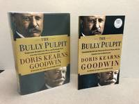 THE BULLY PULPIT : Theodore Roosevelt, William Howard Taft, and the Golden Age of Journalism  (  signed & dated )