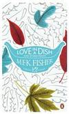 Love in a Dish and Other Pieces by  M. F. K Fisher - Paperback - 2011-04-01 - from Books Express (SKU: 0241952158n)