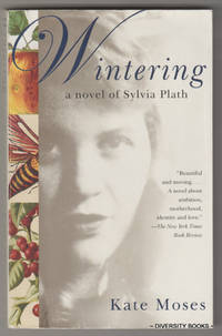 WINTERING : A Novel of Sylvia Plath by  Kate Moses - Paperback - First Anchor Books Edition. - 2003 - from Diversity Books and Biblio.com