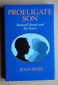 Profligate Son. Branwell Bronte And His Sisters by  Joan Rees - First Edition - 1986 - from N. G. Lawrie Books. (SKU: 31718)