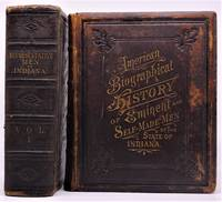 A Biographical History of Eminent and Self-Made Men of the State of Indiana. With Many Portrait-Illustrations on Steel, Engraved Expressly for This Work. Two Volumes