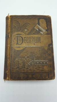 Decorum: A Practical Treatise On Etiquette And Dress Of The Best American Society