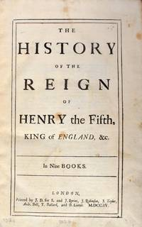 The History of the Reign of Henry the Fifth, King of England, &c