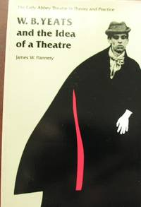 W. B. Yeats and the Idea of a Theatre The Early Abbey Theatre in Theory and in Practice