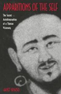 Apparitions of the Self: The Secret Autobiographies of a Tibetan Visionary- A Translation and Study of Jigme Lingpa's Dancing Moon in the Water and Dakki's Grand Secret Talk by Janet Gyatso - 1999-06-08