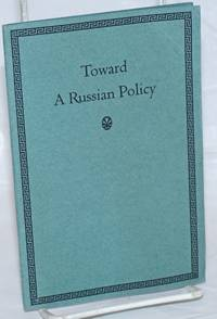 Toward a Russian Policy. A second look at some popular beliefs about Russia and the Soviet Regime