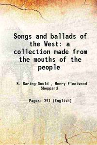 Songs and ballads of the West a collection made from the mouths of the people 1891 [Hardcover]