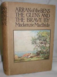Arran of the Bens by  Mackenzie MacBride - Hardcover - 1911 - from Dave Shoots, Bookseller and Biblio.com
