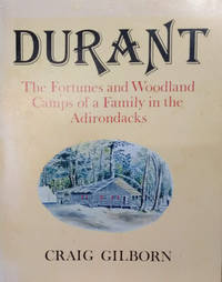 Durant:  The Fortunes and Woodland Camps of a Family in the Adirondacks