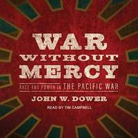 War Without Mercy: Race and Power in the Pacific War by John W. Dower - 2017-04-11