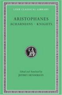 image of Aristophanes: Acharnians. Knights. (Loeb Classical Library No. 178)