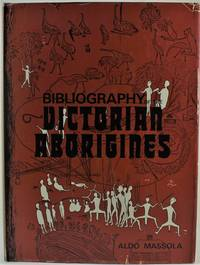 image of Bibliography of the Victorian Aborigines from the earliest manuscripts to 31 December 1970