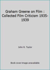 Graham Greene on Film : Collected Film Criticism 1935-1939